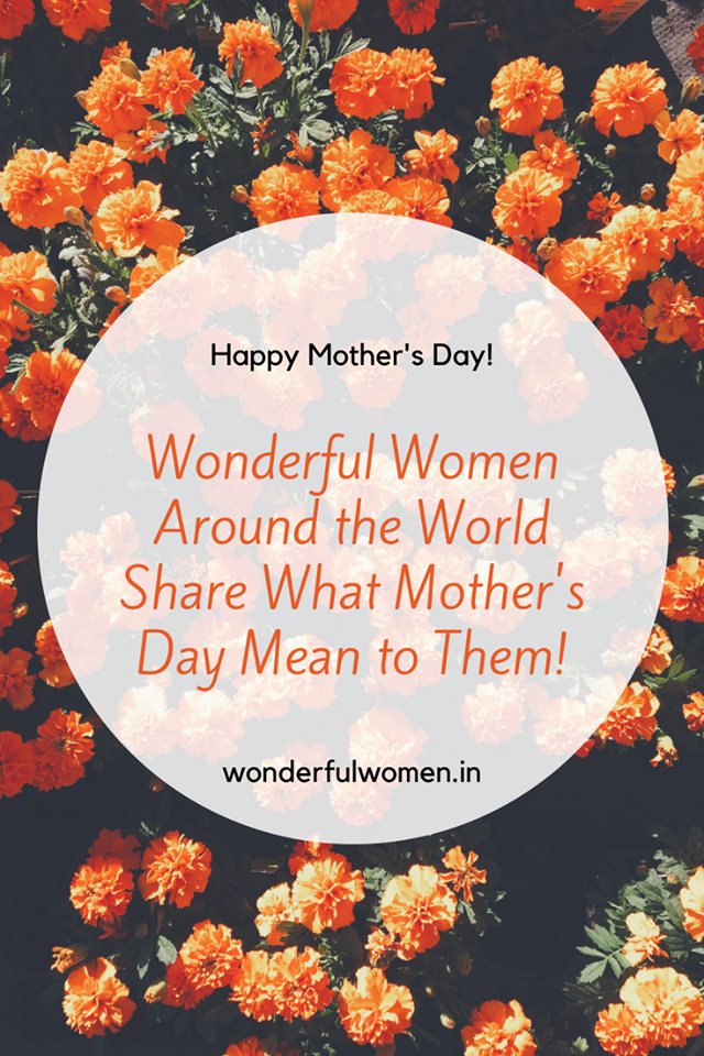 wonderful women around the world share what mother's day mean to them